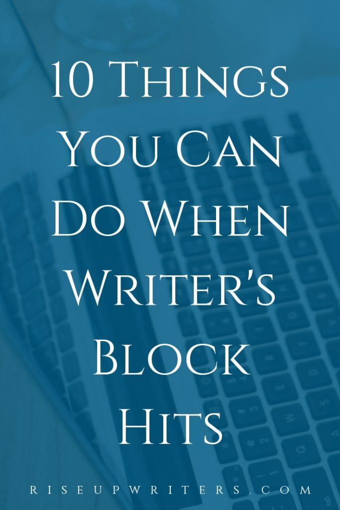 10 Things You Can Do When Writer's Block Hits