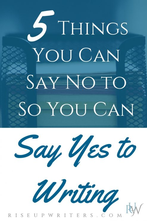5 things you can say no to so you can say yes to writing