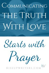 Do you have a message burning in your heart? Truth you are compelled to write? Before you press publish, be sure you are communicating the truth with love.